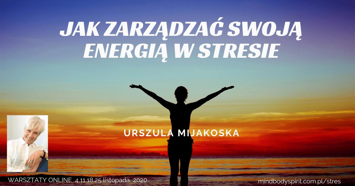 Jak zarządzać swoją energią w stresie - Urszula Mijakoska